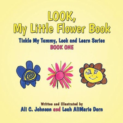 Look, My Little Flower Book: Tickle My Tummy, Look and Learn Series Book One - eBook  -     By: Ali Johnson, Leah Dorn