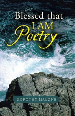 Blessed that I AM Poetry - eBook  -     By: Dorothy Malone
