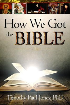 How We Got the Bible - Handbook   -     By: Timothy Paul Jones