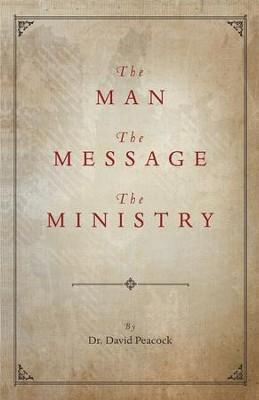The Man, The Message, The Ministry - eBook  -     By: David Peacock