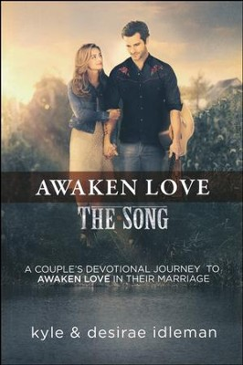 Awaken Love: The Song, A Couple's Devotional   -     By: Kyle Idleman, Desirae Idleman