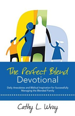 The Perfect Blend Devotional: Daily Anecdotes and Biblical Inspiration for Successfully Managing the Blended Family - eBook  -     By: Cathy Wray