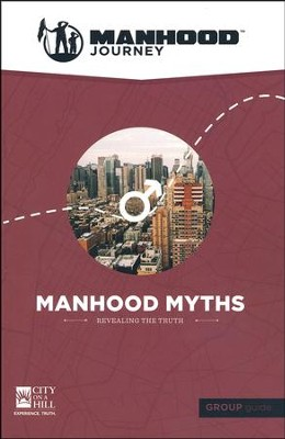 Manhood Journey: Manhood Myths, Group Guide   -