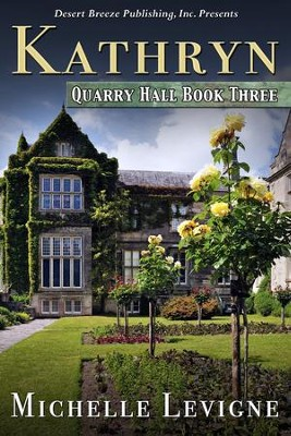 Quarry Hall Book Three: Kathryn - eBook  -     By: Michelle Levigne