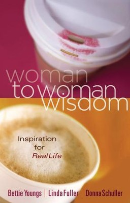 Woman to Woman Wisdom: Inspiration for Real Life - eBook  -     By: Bettie B. Youngs, Linda Fuller, Donna Schuller