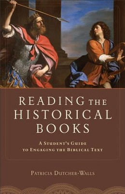 Reading the Historical Books: A Student's Guide to Engaging the Biblical Text - eBook  -     By: Patricia Dutcher-Walls