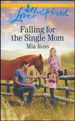 Falling for the Single Mom  -     By: Mia Ross