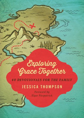 Exploring Grace Together: 40 Devotionals for the Family - eBook  -     By: Jessica Thompson, Elyse M. Fitzpatrick