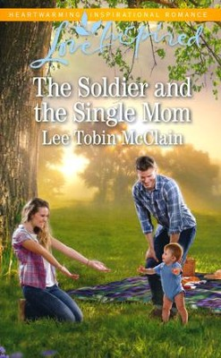 The Soldier and the Single Mom  -     By: Lee Mcclain