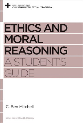 Ethics and Moral Reasoning: A Student's Guide - eBook  -     By: C. Ben Mitchell, David S. Dockery