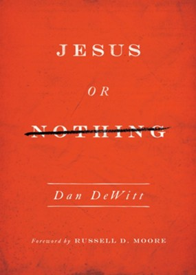 Jesus or Nothing - eBook  -     By: Dan DeWitt