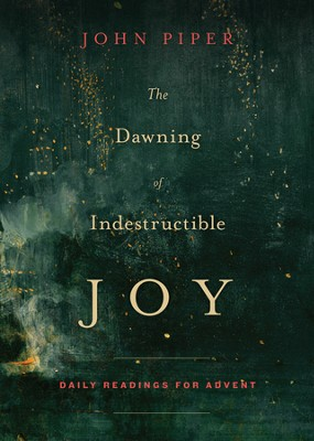 The Dawning of Indestructible Joy: Daily Readings for Advent - eBook  -     By: John Piper