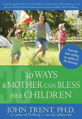 30 Ways a Mother Can Bless Her Children  -     By: John Trent