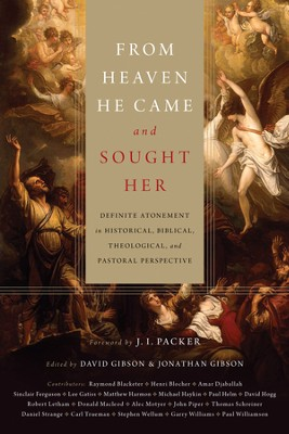From Heaven He Came and Sought Her: Definite Atonement in Historical, Biblical, Theological, and Pastoral Perspective - eBook  -     Edited By: David Gibson, Jonathan Gibson