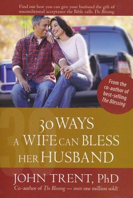 30 Ways a Wife Can Bless Her Husband  -     By: John Trent