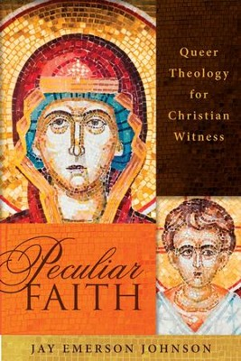 Peculiar Faith: Queer Theology for Christian Witness - eBook  -     By: Jay Emerson Johnson