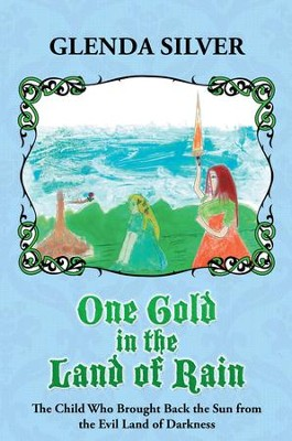 One Gold in the Land of Rain: The Child Who Brought Back the Sun from the Evil Land of Darkness - eBook  -     By: Glenda Silver