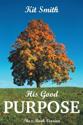 His Good Purpose: The e-Book Version - eBook  -     By: Kit Smith