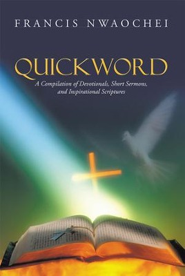Quickword: A Compilation of Devotionals, Short Sermons, and Inspirational Scriptures - eBook  -     By: Francis Nwaochei