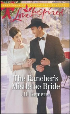 The Rancher's Mistletoe Bride  -     By: Jill Kemerer