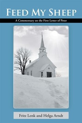 Feed My Sheep: A Commentary on the First Letter of Peter - eBook  -     By: Fritz Lenk, Helga Arndt