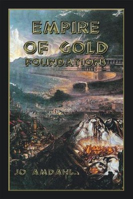Empire of Gold: Foundations - eBook  -     By: Jo Amdahl