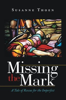 Missing the Mark: A Tale of Rescue for the Imperfect - eBook  -     By: Susanne Thoen