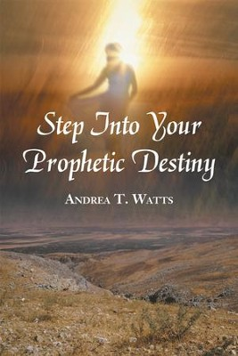 Step Into Your Prophetic Destiny - eBook  -     By: Andrea Watts