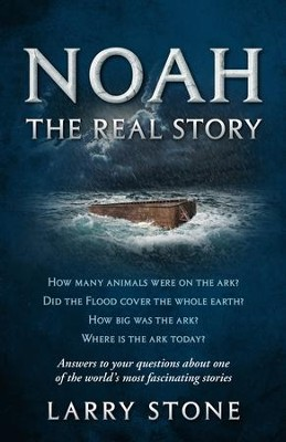 Noah: The Real Story: Answers to your questions about one of the world's most fascinating stories - eBook  -     By: Larry Stone