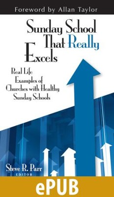 Sunday School That Really Excels: Real Life Examples of Churches with Healthy Sunday Schools - eBook  -     By: Steve R. Parr