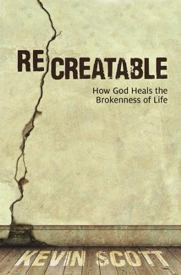 ReCreatable: How God Heals the Brokenness of Life - eBook  -     By: Kevin Scott