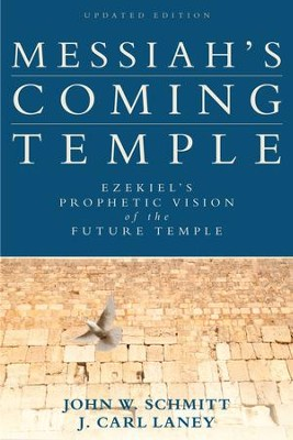 Messiah's Coming Temple, Updated Edition: Ezekiel's Prophetic Vision of the Future Temple - eBook  -     By: John W. Schmitt