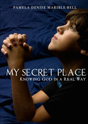 My Secret Place: Knowing God in a Real Way - eBook  -     By: Pamela Denise Marible-Bell