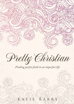 Pretty Christian: Finding faith in an imperfect life - eBook  -     By: Katie Barry