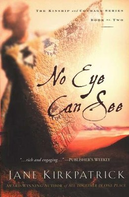No Eye Can See, Kinship and Courage #2   -     By: Jane Kirkpatrick
