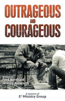 Outrageous and Courageous - eBook  -     By: Fred Bernhard, Jeremy Ashworth