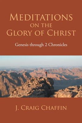 Meditations on the Glory of Christ: Genesis through 2 Chronicles - eBook  -     By: J. Craig Chaffin