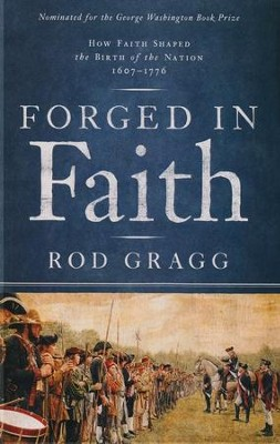 Forged in Faith: How Faith Shaped the Birth of the Nation 1607-1776  -     By: Rod Gragg