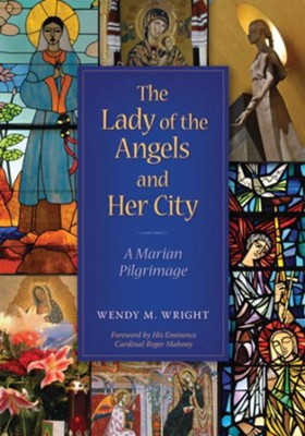 The Lady of Angels and Her City - eBook  -     By: Wendy M. Wright