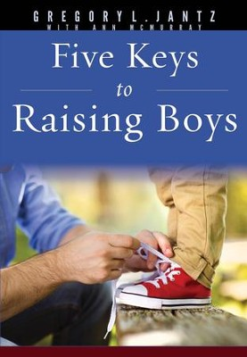 Five Keys to Raising Boys   -     By: Gregory Jantz