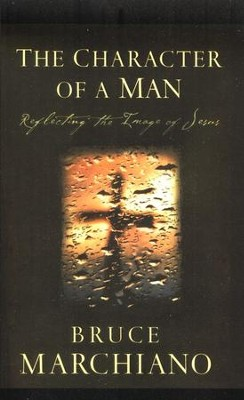 The Character of a Man: Reflecting the Image of Jesus  -     By: Bruce Marchiano