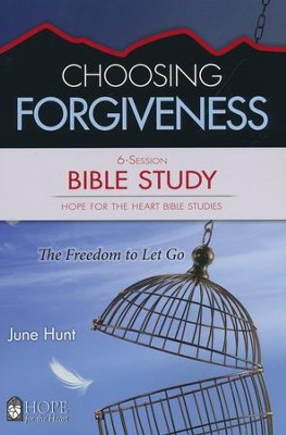 Hope for the Heart: Choosing Forgiveness Bible Study   -     By: June Hunt
