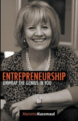 Entrepreneurship: Unwrap the Genius in You  -     By: Mariette Kussmaul
