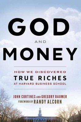 God and Money: How We Discovered True Riches at Harvard Business School  -     By: Greg Baumer, John Cortines