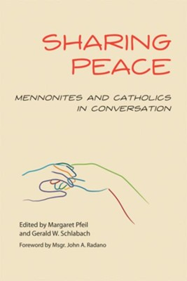 Sharing Peace: Mennonites and Catholics in Convesation - eBook  -     By: Margaret R. Pfeil, Gerald W. Schlabach