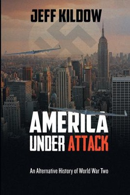 America Under Attack: An Alternative History of World War Two  -     By: Jeff Kildow