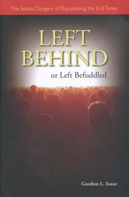 Left Behind or Left Befuddled: The Subtle Dangers of Popularizing the End Times  -     By: Gordon Isaac