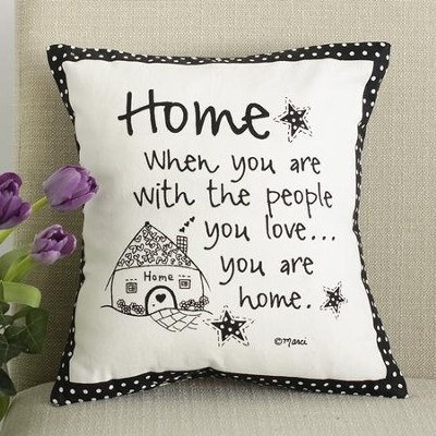 Home, When You Are With the People You Love Pillow  -     By: Marci