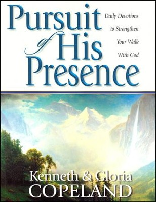 Pursuit of His Presence: Daily Devotions to Strengthen Your Walk With God  -     By: Kenneth Copeland, Gloria Copeland