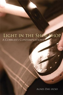 Light in the Shoe Shop: A Cobbler's Contemplations - eBook  -     By: Agnes Day OCSO